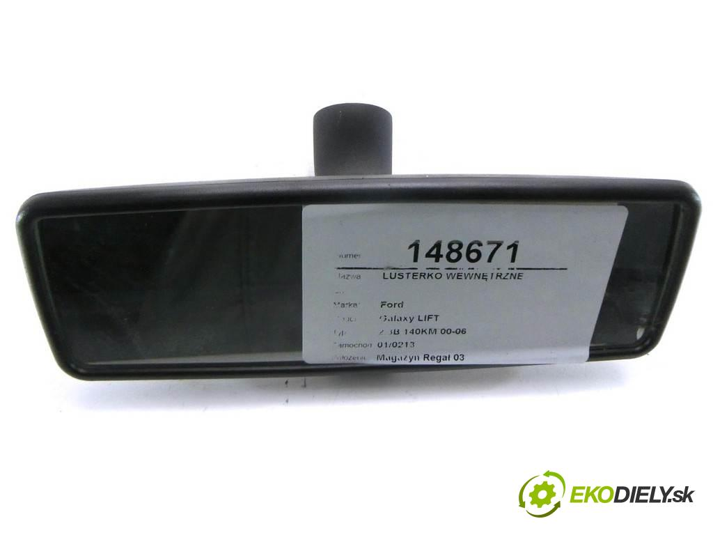 Ford Galaxy LIFT  2005  2.3B 140KM 00-06 2300 Spätné zrkadlo vnútorné  (Spätné zrkadlá vnútorné)